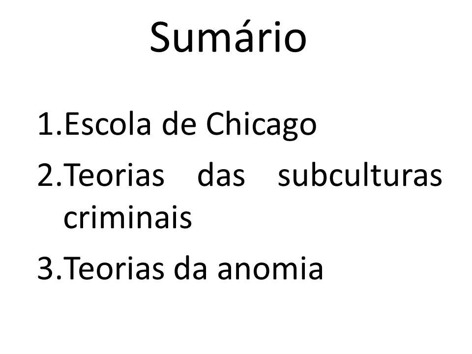 Escola de Chicago Teorias das subculturas criminais Teorias da anomia