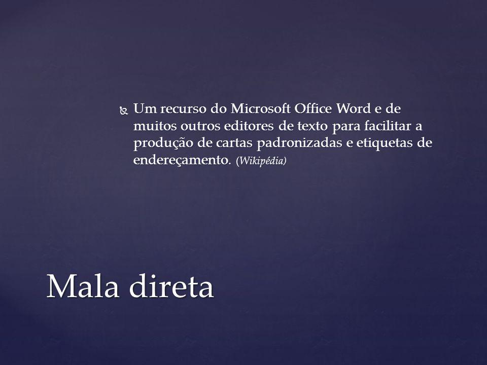 Um recurso do Microsoft Office Word e de muitos outros editores de texto para facilitar a produção de cartas padronizadas e etiquetas de endereçamento. (Wikipédia)
