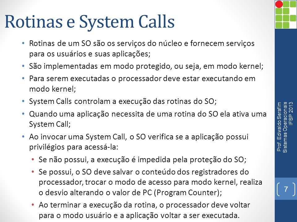 Rotinas e System Calls Rotinas de um SO são os serviços do núcleo e fornecem serviços para os usuários e suas aplicações;