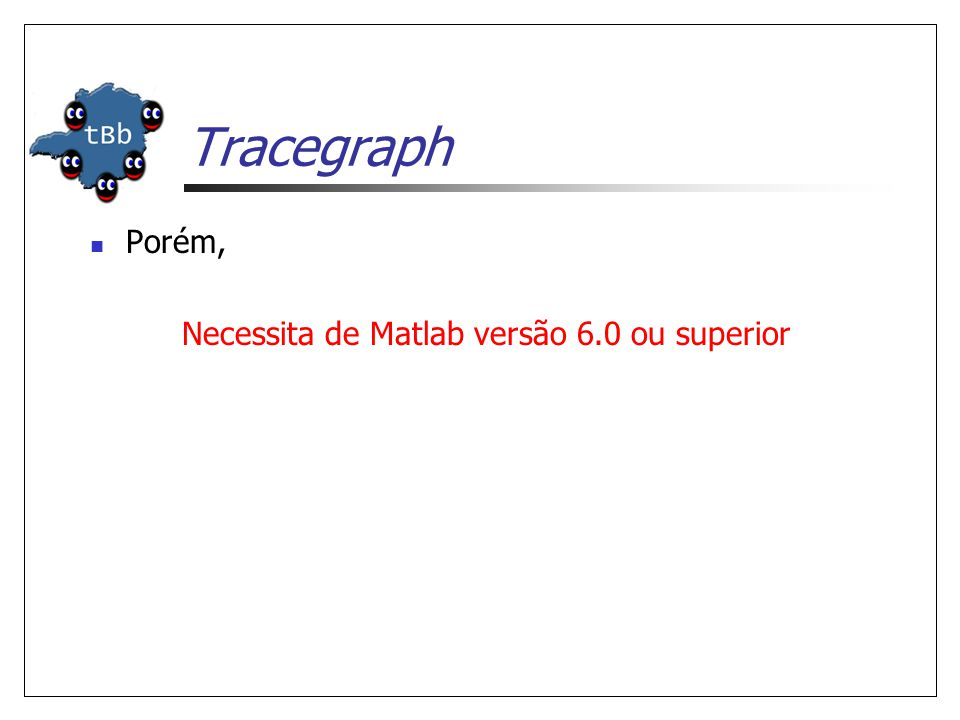 Necessita de Matlab versão 6.0 ou superior