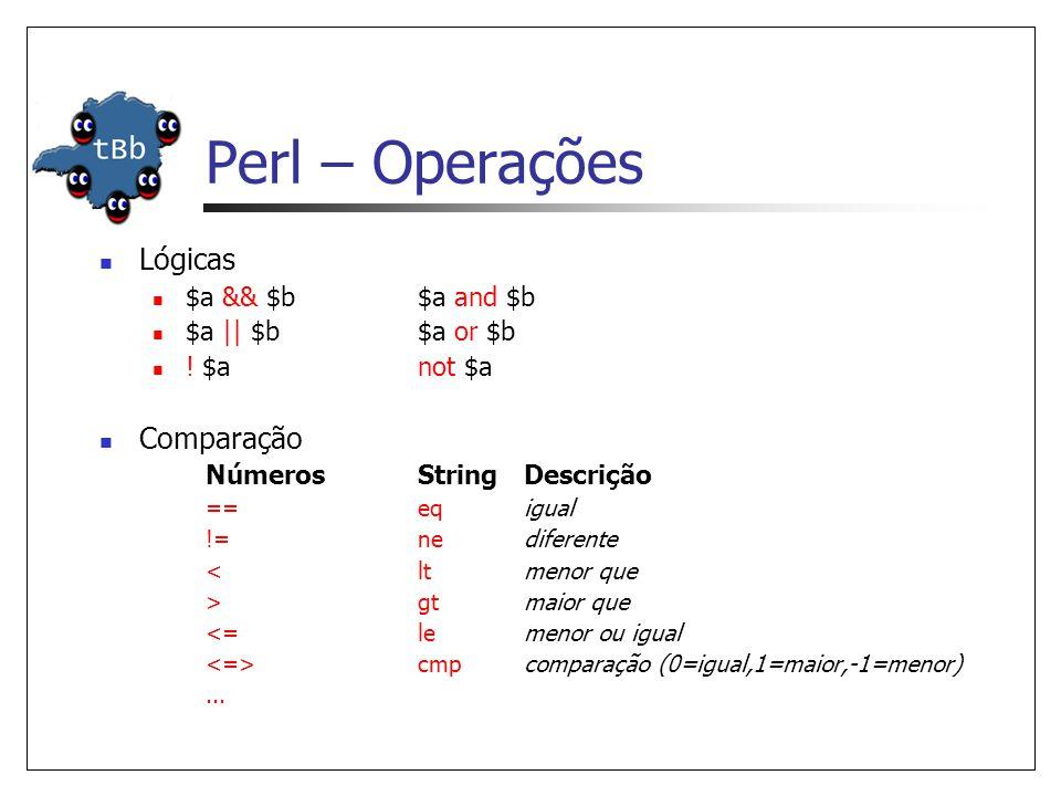 Perl – Operações Lógicas Comparação $a && $b $a and $b
