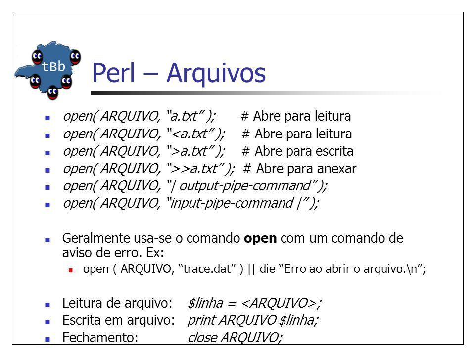 Perl – Arquivos open( ARQUIVO, a.txt ); # Abre para leitura