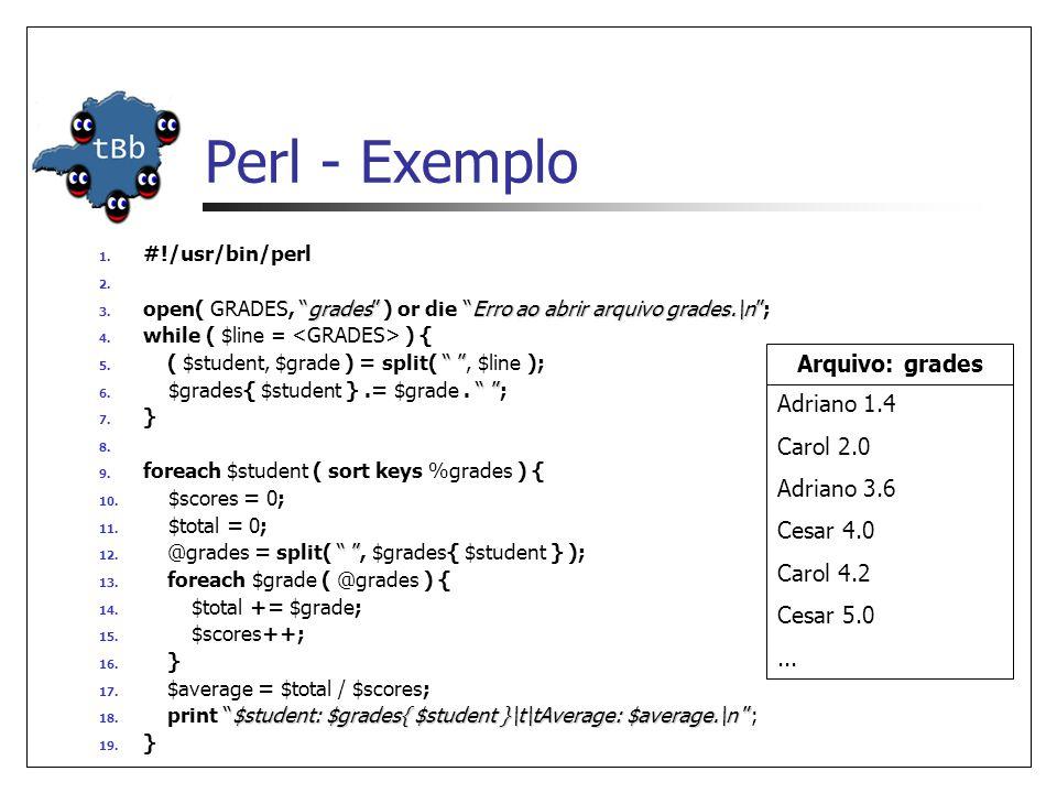 Perl - Exemplo Arquivo: grades Adriano 1.4 Carol 2.0 Adriano 3.6