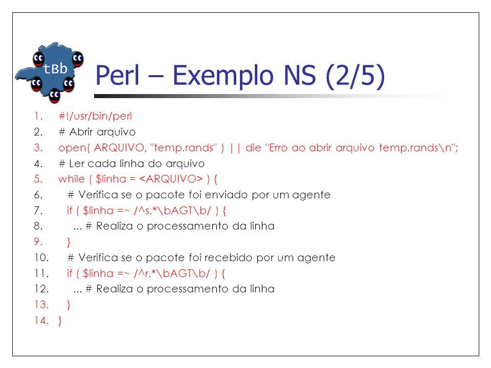 Perl – Exemplo NS (2/5) #!/usr/bin/perl # Abrir arquivo