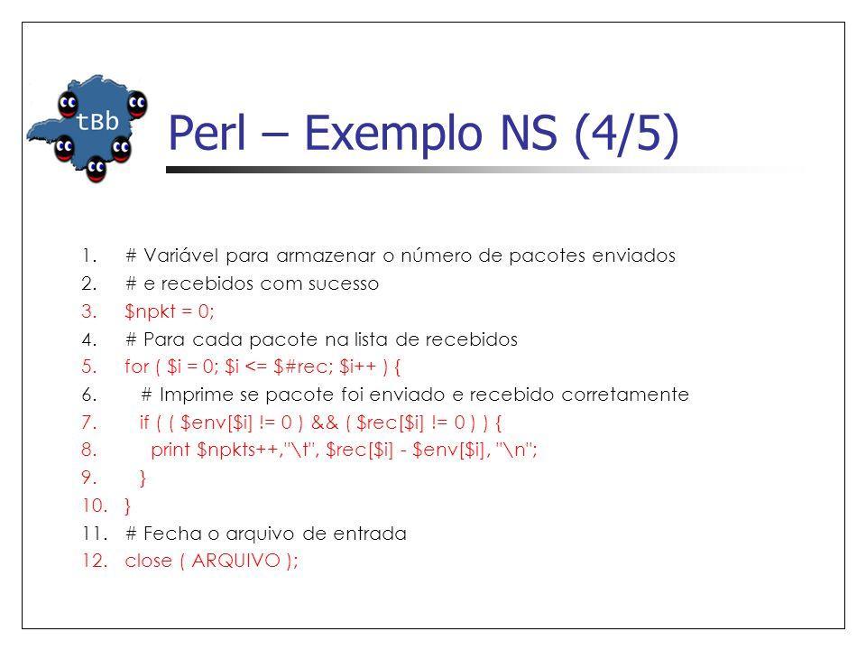Perl – Exemplo NS (4/5) # Variável para armazenar o número de pacotes enviados. # e recebidos com sucesso.