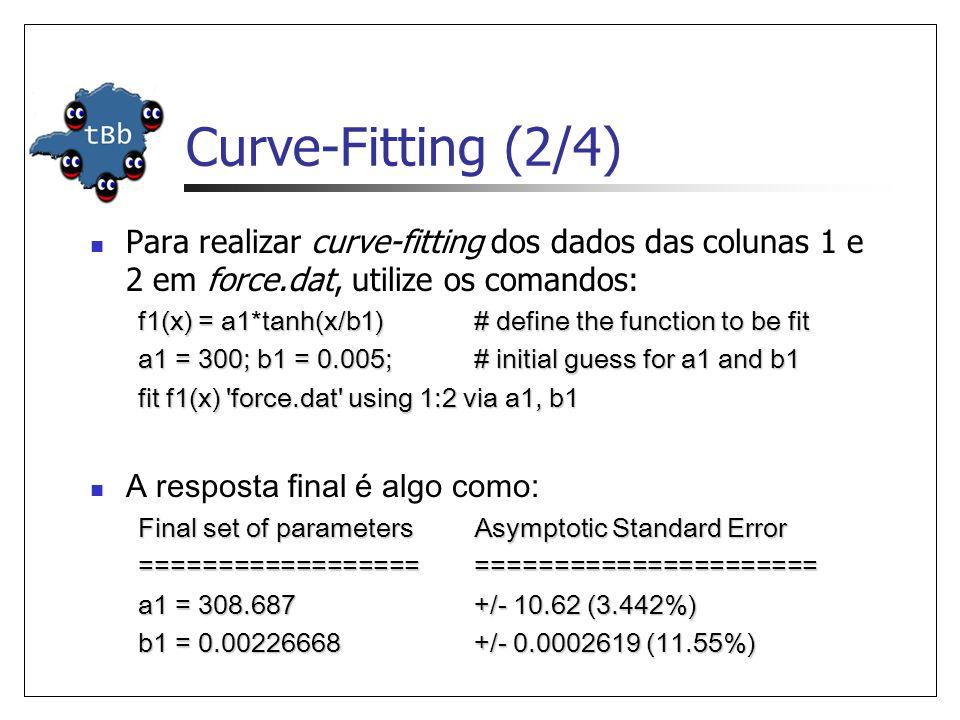 Curve-Fitting (2/4) Para realizar curve-fitting dos dados das colunas 1 e 2 em force.dat, utilize os comandos: