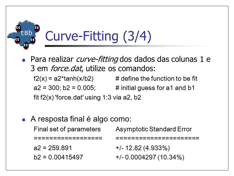 Curve-Fitting (3/4) Para realizar curve-fitting dos dados das colunas 1 e 3 em force.dat, utilize os comandos: