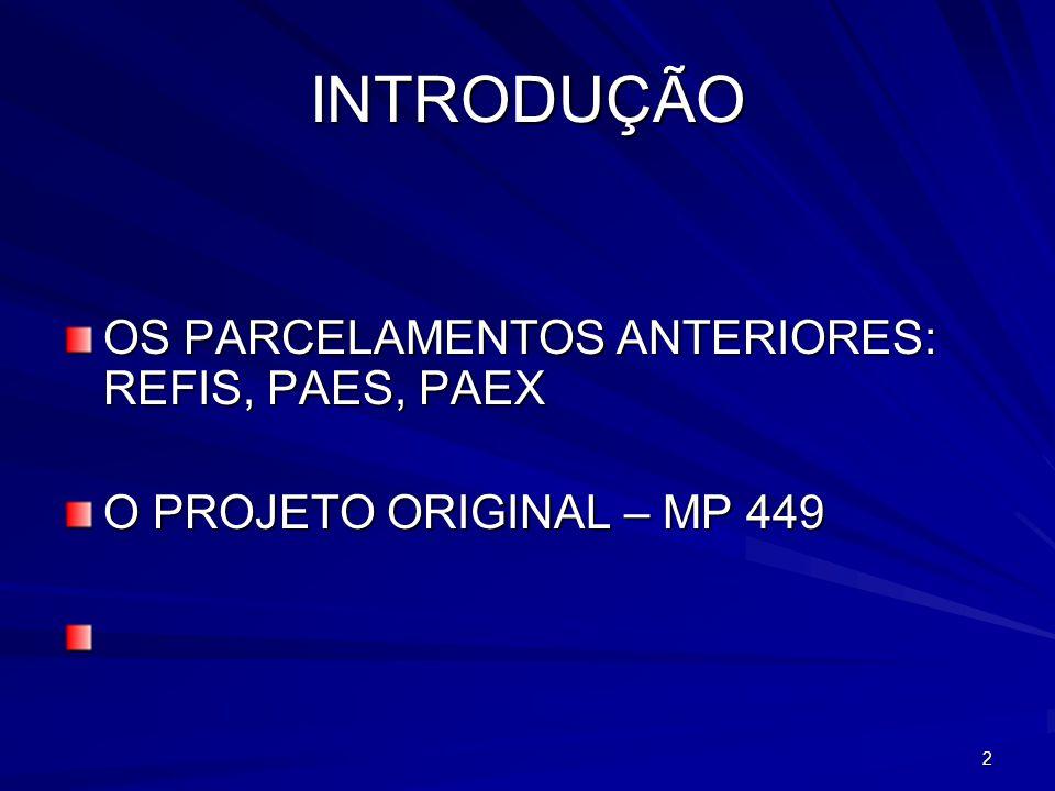 INTRODUÇÃO OS PARCELAMENTOS ANTERIORES: REFIS, PAES, PAEX