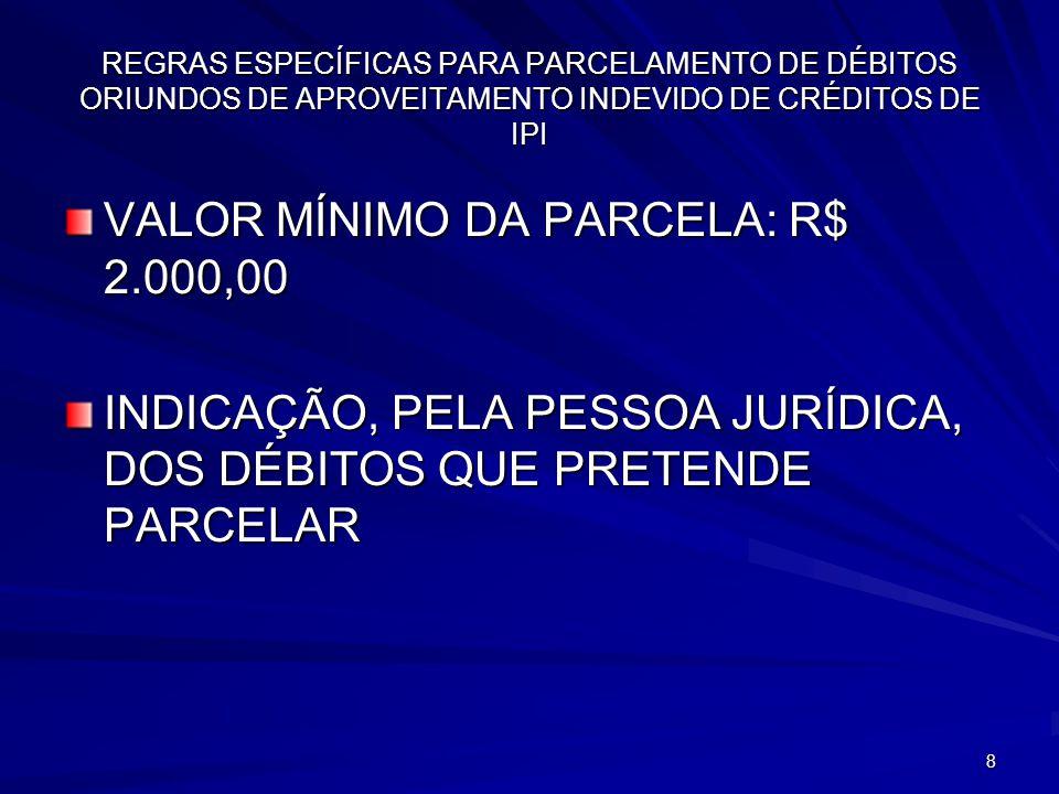 VALOR MÍNIMO DA PARCELA: R$ 2.000,00