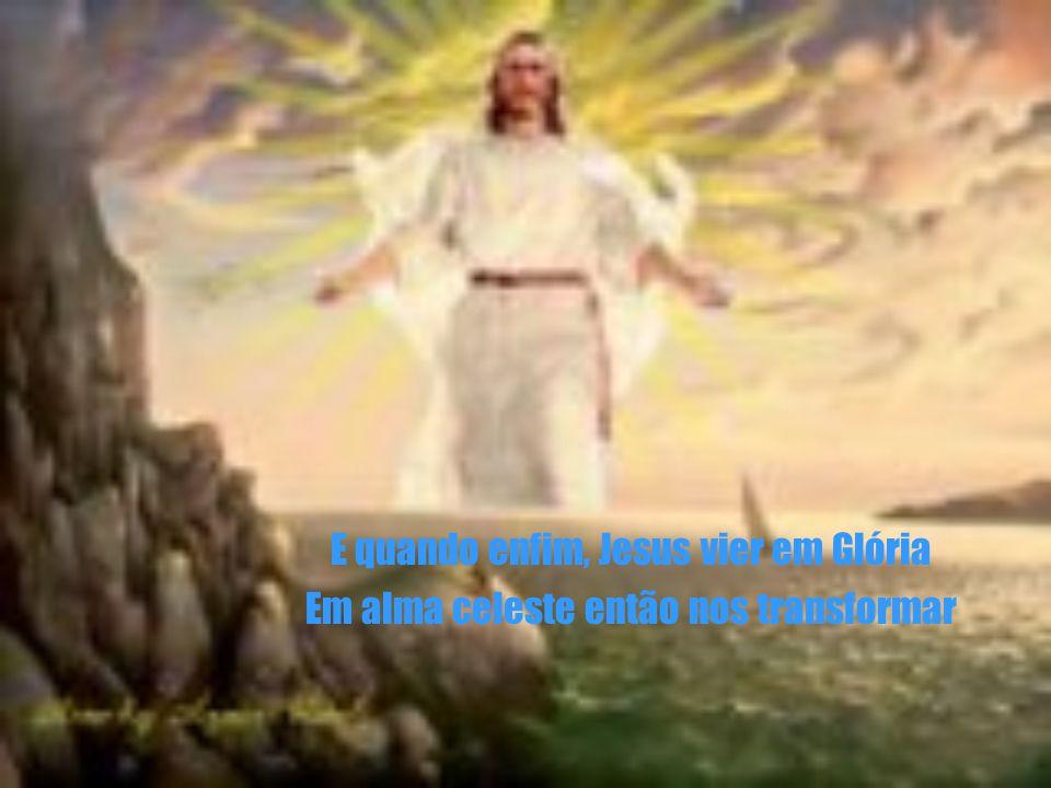 E quando enfim, Jesus vier em Glória