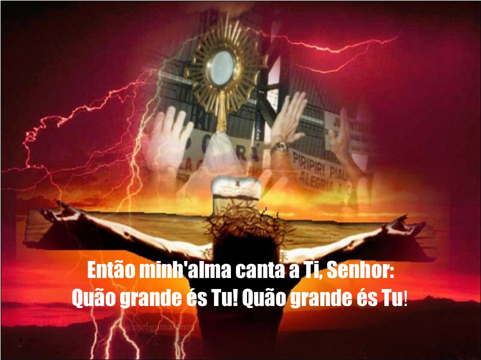 Então minh alma canta a Ti, Senhor: