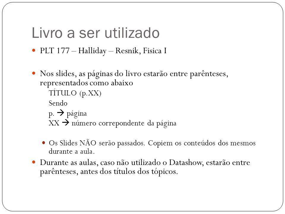 Livro a ser utilizado PLT 177 – Halliday – Resnik, Fisica I