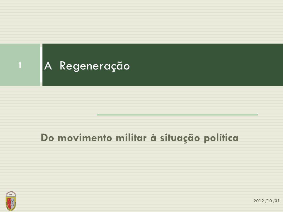 A Regeneração Do movimento militar à situação política 2012 /10 /31