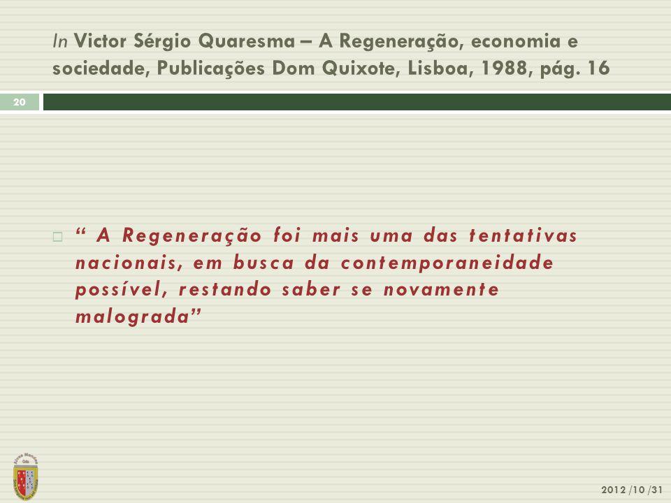 In Victor Sérgio Quaresma – A Regeneração, economia e sociedade, Publicações Dom Quixote, Lisboa, 1988, pág. 16