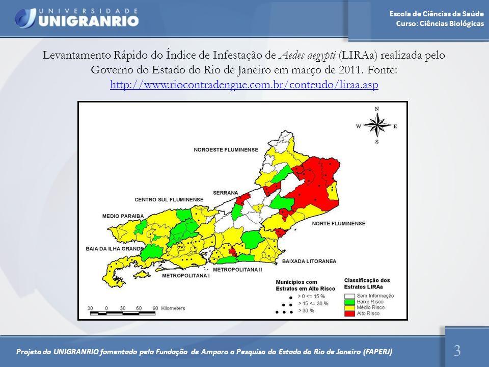 Levantamento Rápido do Índice de Infestação de Aedes aegypti (LIRAa) realizada pelo Governo do Estado do Rio de Janeiro em março de 2011. Fonte: http://www.riocontradengue.com.br/conteudo/liraa.asp