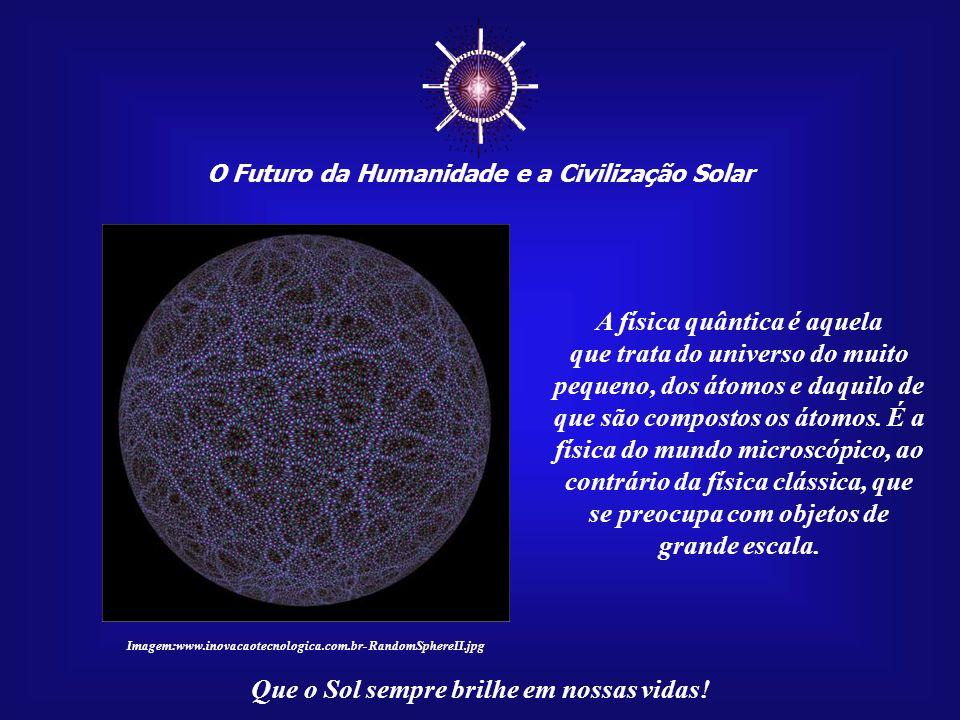 ☼ A física quântica é aquela