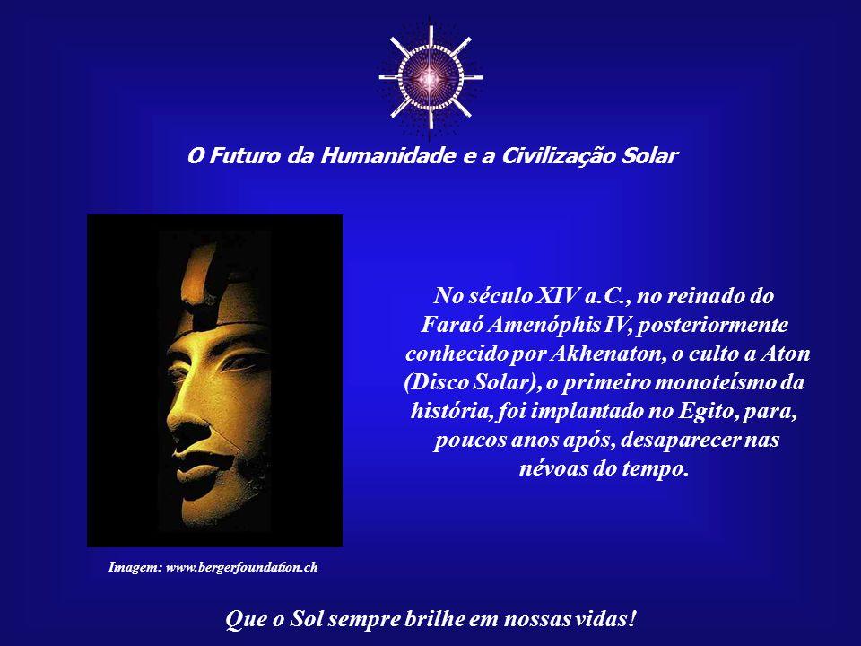 ☼ No século XIV a.C., no reinado do Faraó Amenóphis IV, posteriormente
