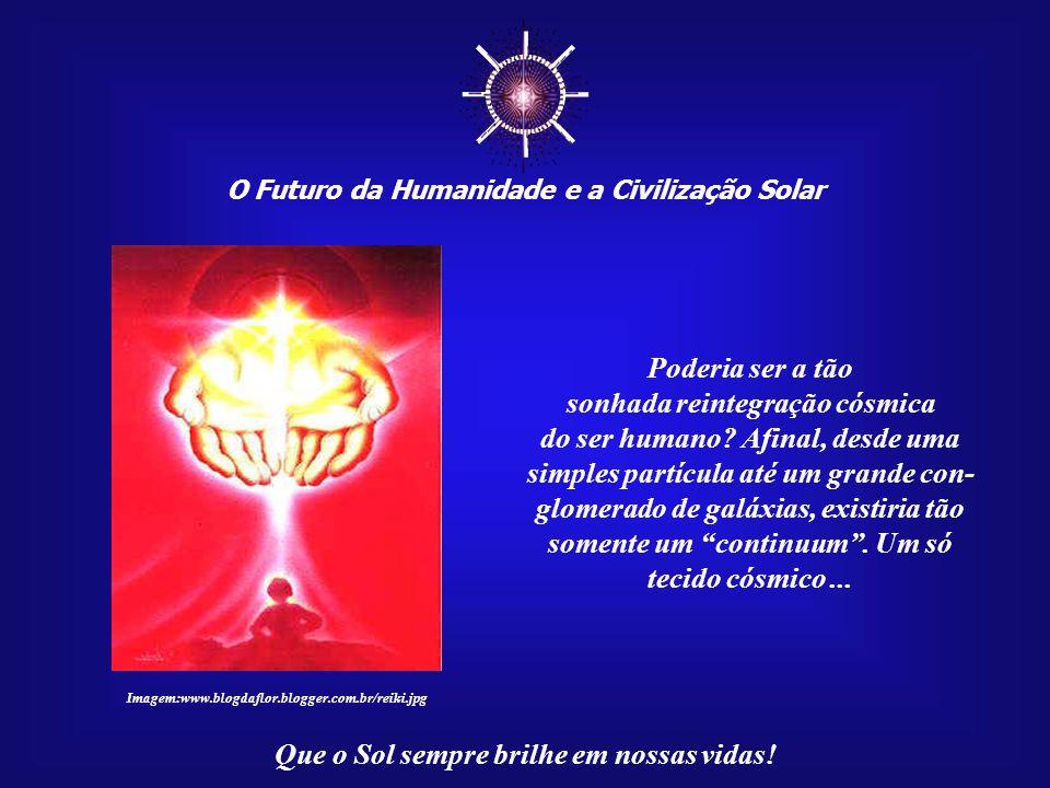 ☼ Poderia ser a tão sonhada reintegração cósmica