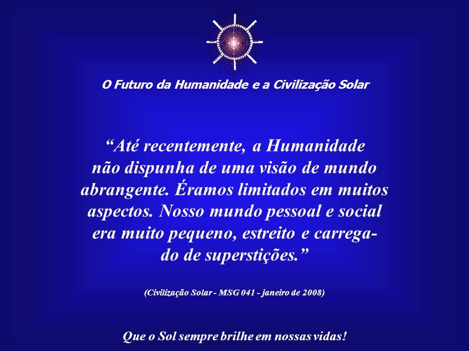 ☼ Até recentemente, a Humanidade não dispunha de uma visão de mundo