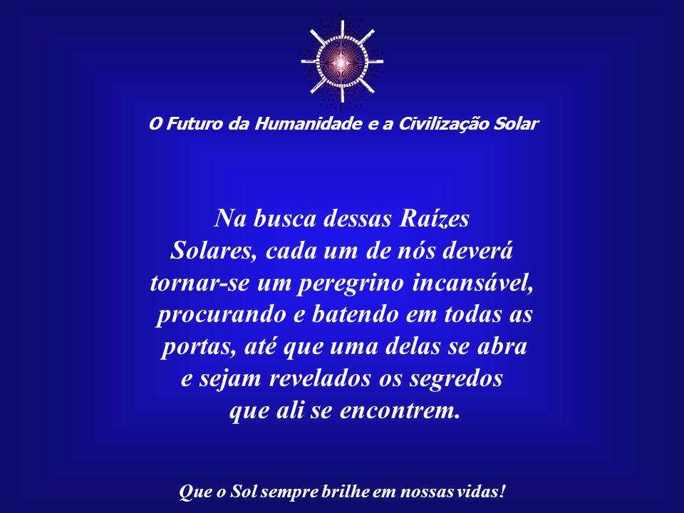 ☼ Na busca dessas Raízes Solares, cada um de nós deverá