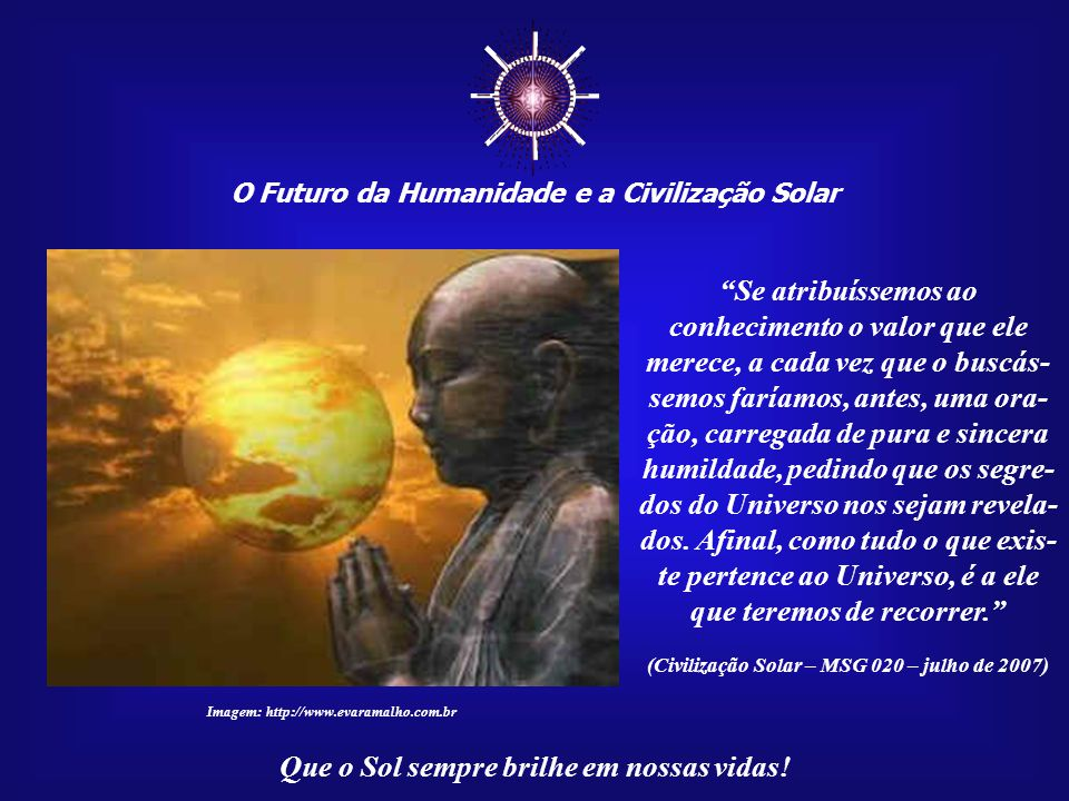 ☼ O Futuro da Humanidade e a Civilização Solar. Se atribuíssemos ao.