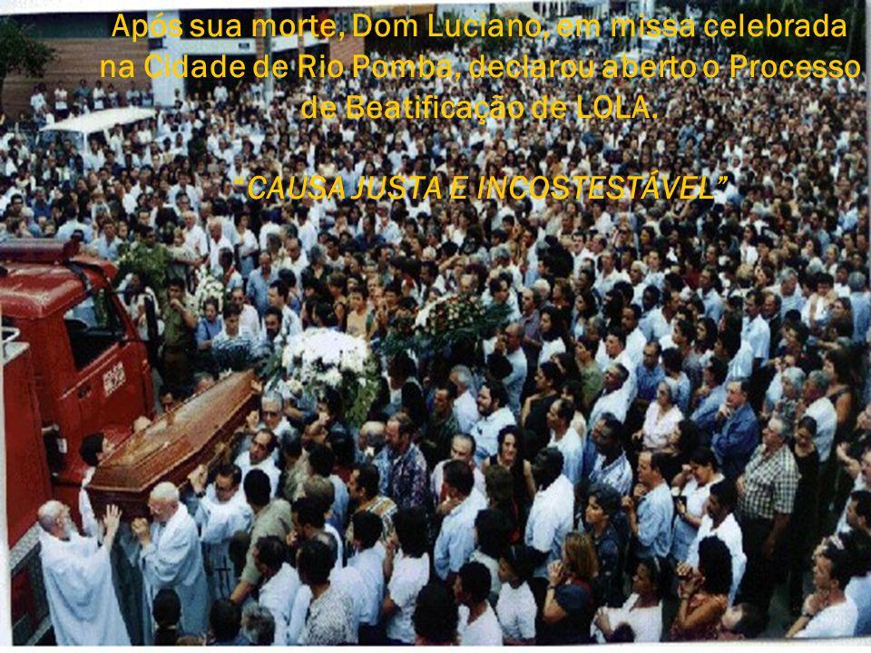 Após sua morte, Dom Luciano, em missa celebrada na Cidade de Rio Pomba, declarou aberto o Processo de Beatificação de LOLA.