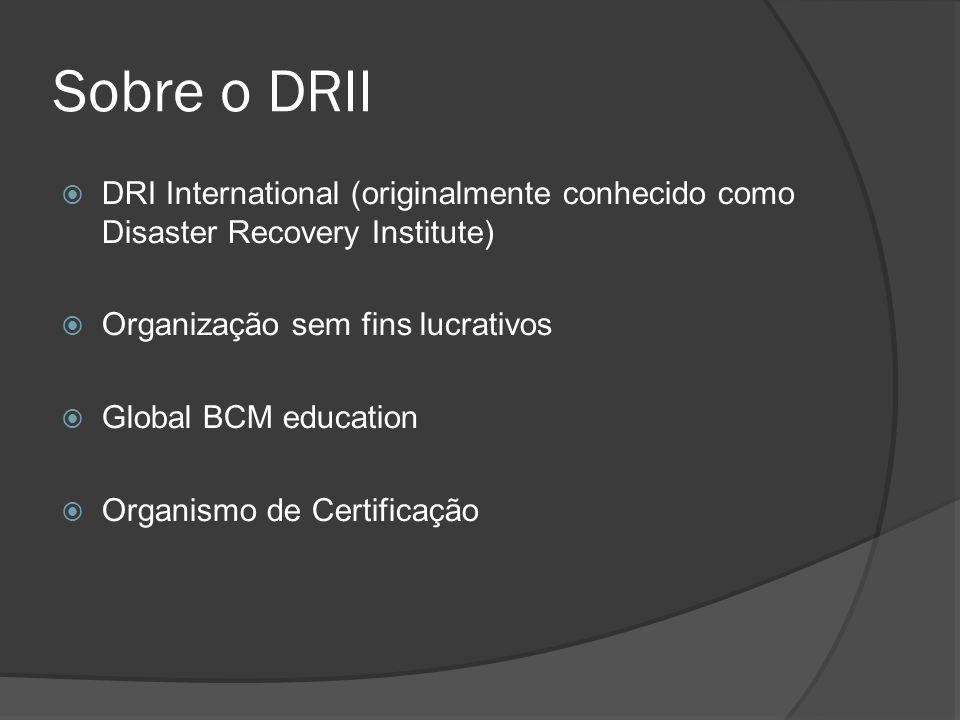 Sobre o DRII DRI International (originalmente conhecido como Disaster Recovery Institute) Organização sem fins lucrativos.