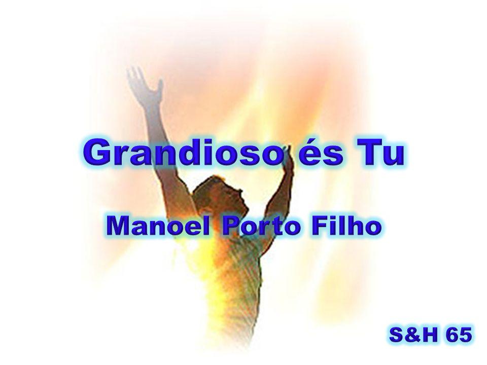 Grandioso és Tu Manoel Porto Filho S&H 65