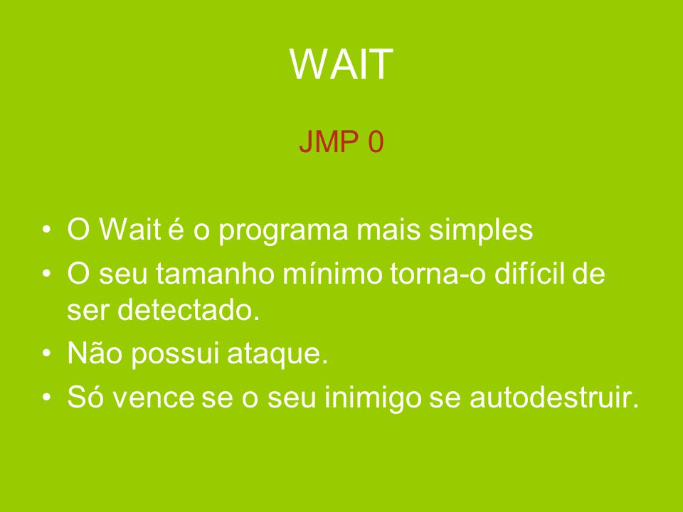 WAIT JMP 0 O Wait é o programa mais simples