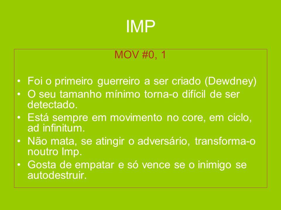 IMP MOV #0, 1 Foi o primeiro guerreiro a ser criado (Dewdney)