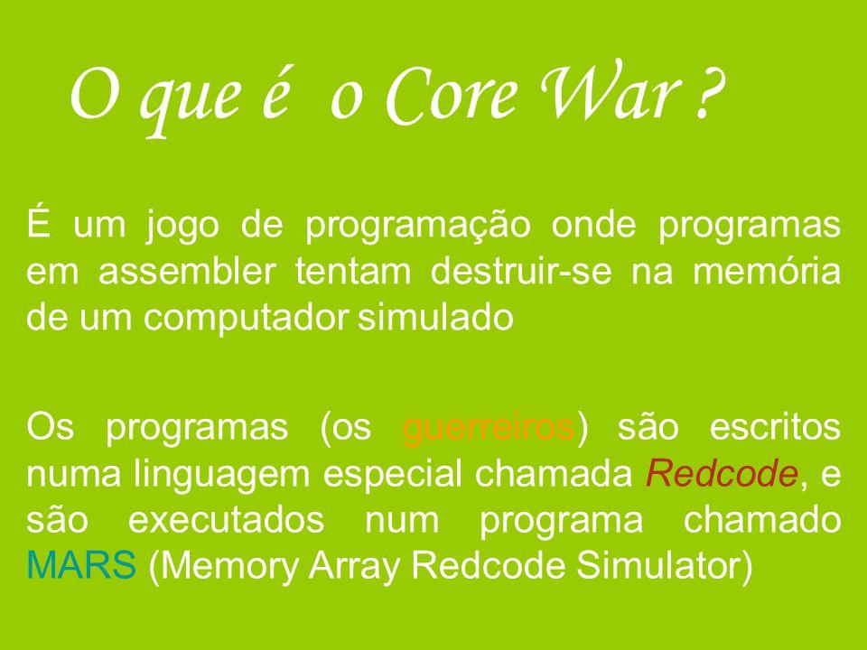 O que é o Core War É um jogo de programação onde programas em assembler tentam destruir-se na memória de um computador simulado.