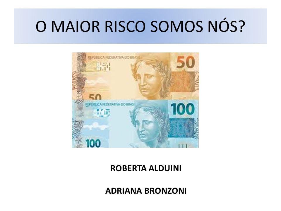 O MAIOR RISCO SOMOS NÓS ROBERTA ALDUINI ADRIANA BRONZONI