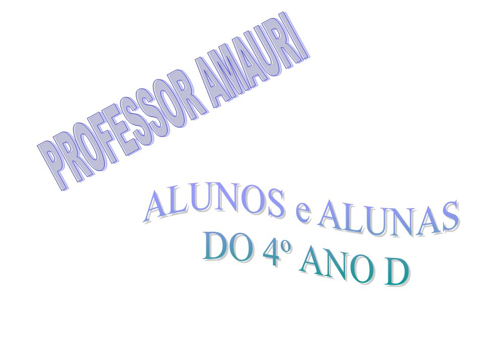 PROFESSOR AMAURI ALUNOS e ALUNAS DO 4º ANO D