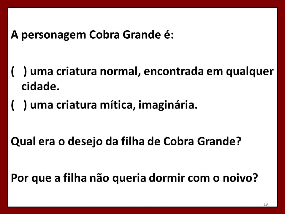A personagem Cobra Grande é: ( ) uma criatura normal, encontrada em qualquer cidade.