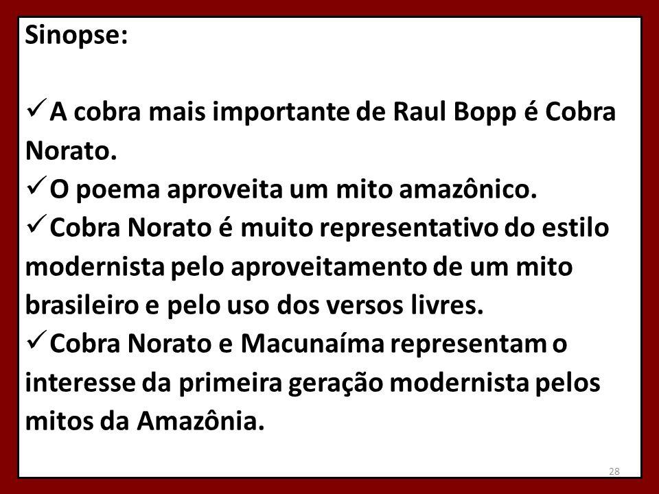 Sinopse: A cobra mais importante de Raul Bopp é Cobra. Norato. O poema aproveita um mito amazônico.