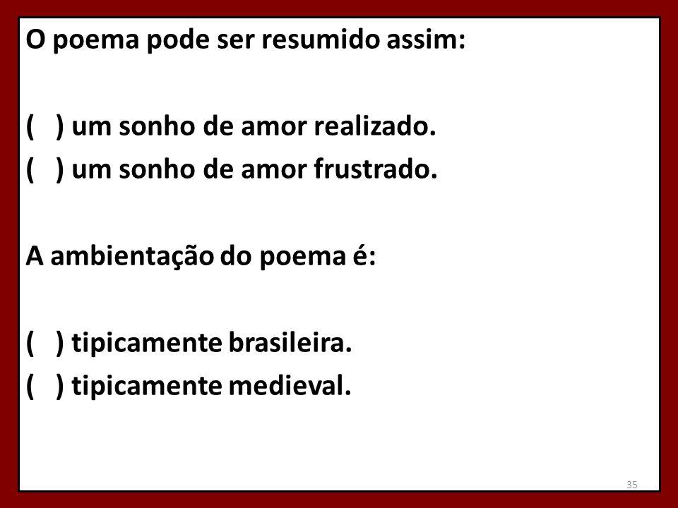 O poema pode ser resumido assim: ( ) um sonho de amor realizado