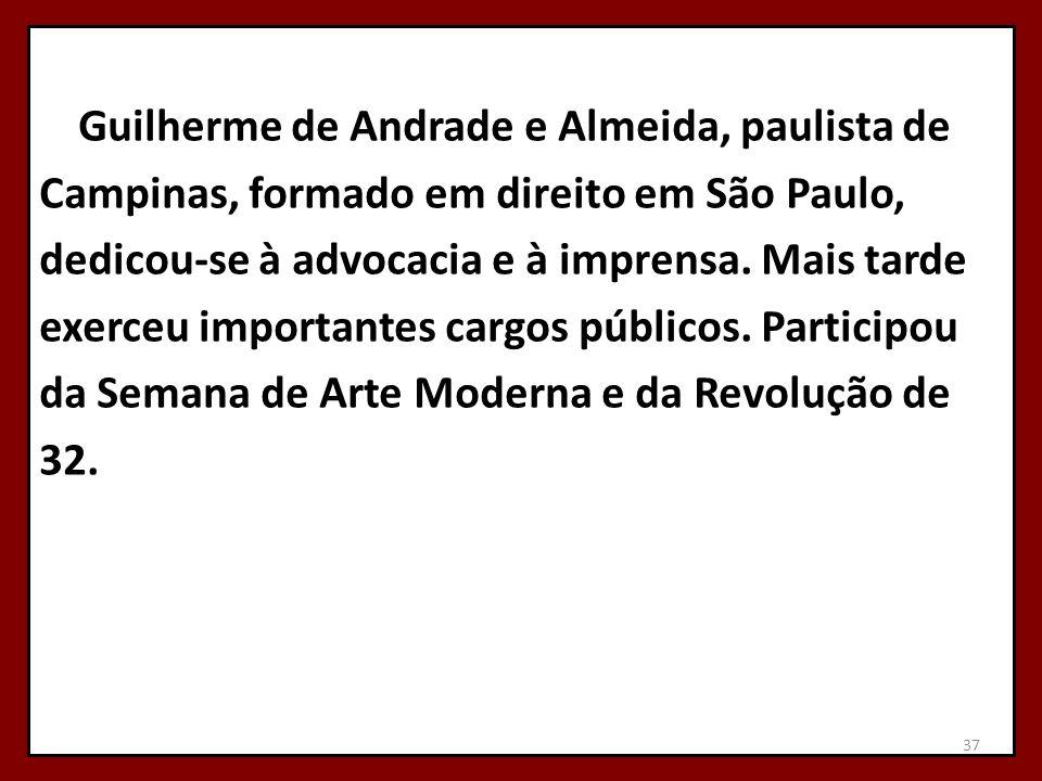 Guilherme de Andrade e Almeida, paulista de Campinas, formado em direito em São Paulo, dedicou-se à advocacia e à imprensa.
