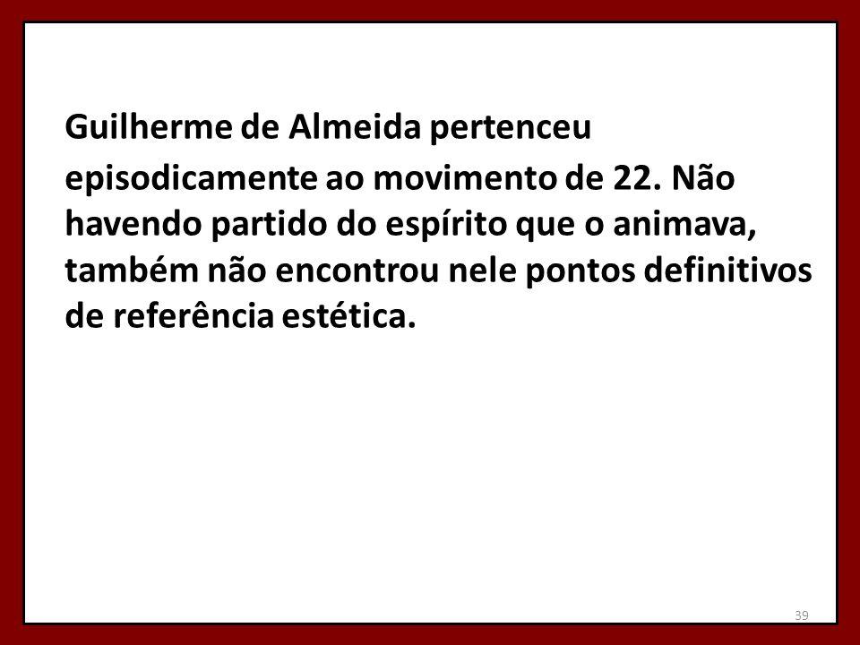 Guilherme de Almeida pertenceu episodicamente ao movimento de 22