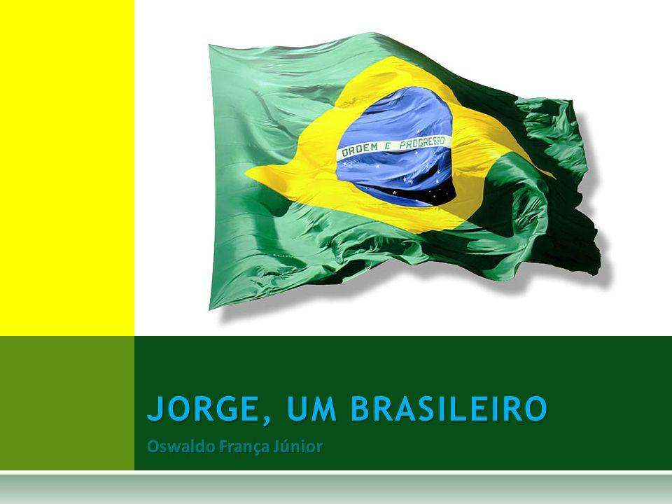 JORGE, UM BRASILEIRO Oswaldo França Júnior