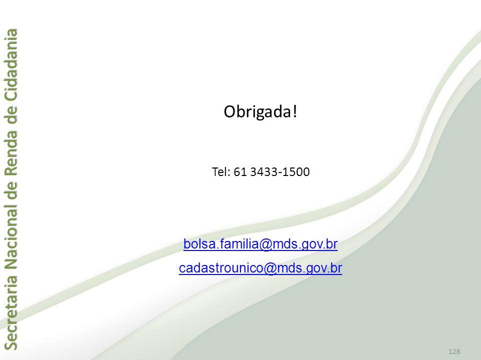Obrigada! Tel: 61 3433-1500 bolsa.familia@mds.gov.br