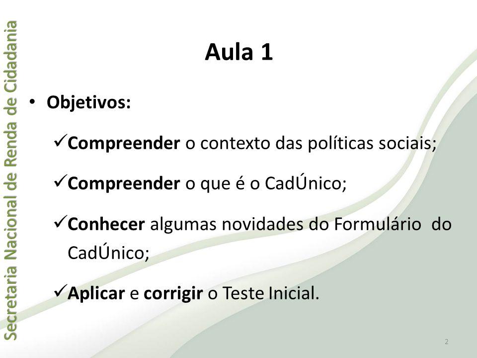 Aula 1 Objetivos: Compreender o contexto das políticas sociais;