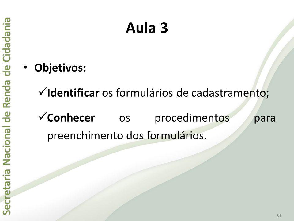 Aula 3 Objetivos: Identificar os formulários de cadastramento;