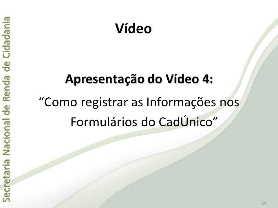 Vídeo Apresentação do Vídeo 4: Como registrar as Informações nos Formulários do CadÚnico