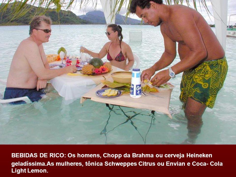 BEBIDAS DE RICO: Os homens, Chopp da Brahma ou cerveja Heineken geladíssima.As mulheres, tônica Schweppes Citrus ou Envian e Coca- Cola Light Lemon.