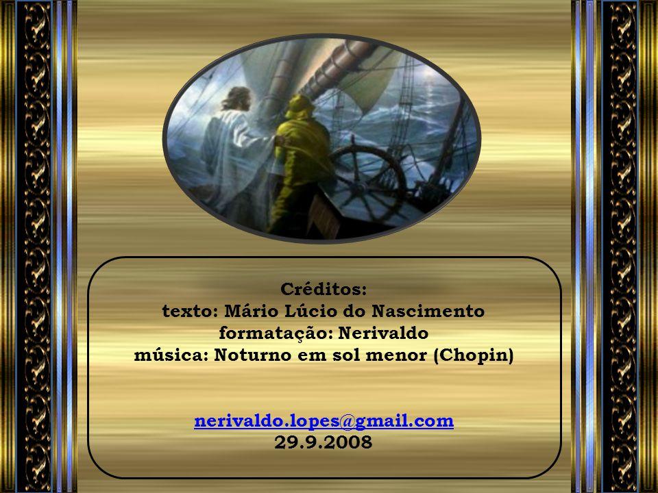 Créditos: texto: Mário Lúcio do Nascimento formatação: Nerivaldo música: Noturno em sol menor (Chopin) nerivaldo.lopes@gmail.com 29.9.2008
