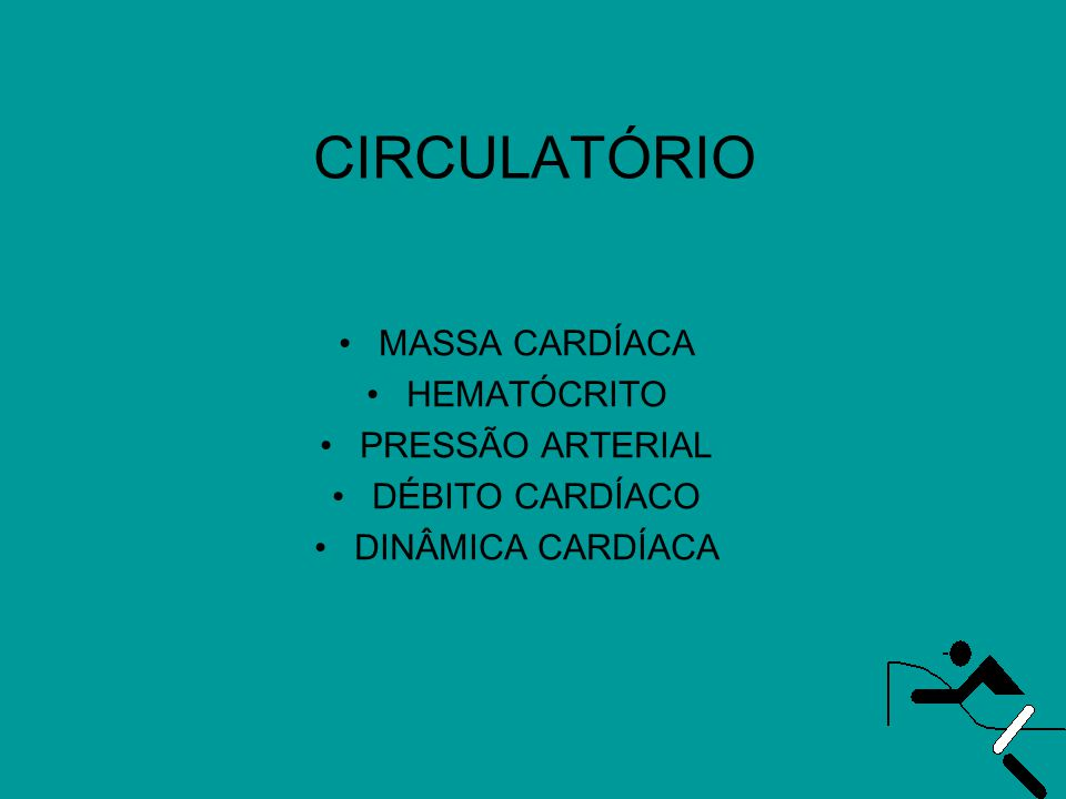 CIRCULATÓRIO MASSA CARDÍACA HEMATÓCRITO PRESSÃO ARTERIAL