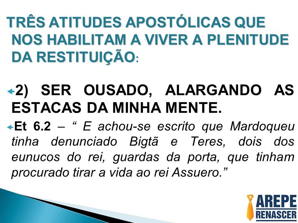 2) SER OUSADO, ALARGANDO AS ESTACAS DA MINHA MENTE.