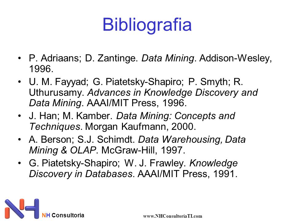 Bibliografia P. Adriaans; D. Zantinge. Data Mining. Addison-Wesley, 1996.