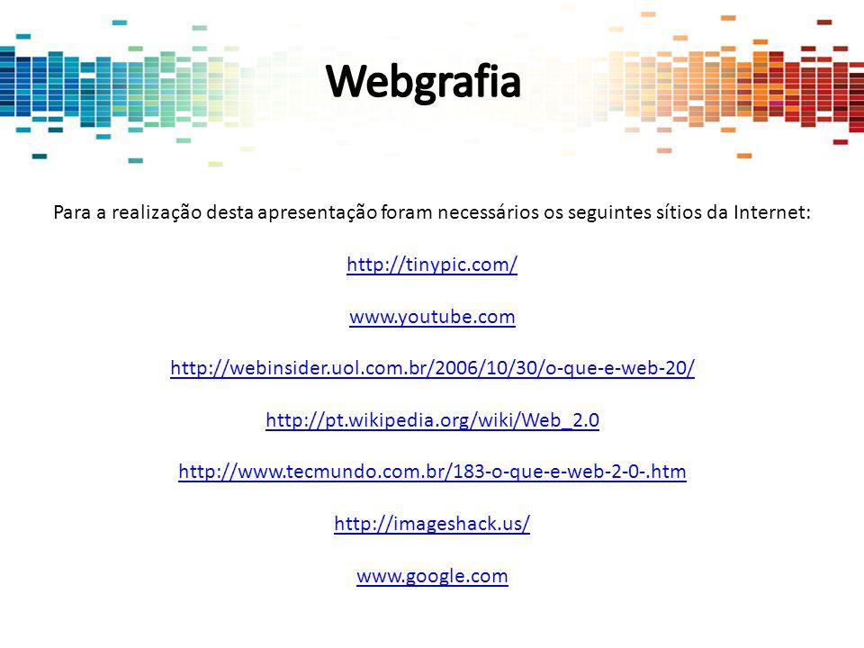 Webgrafia Para a realização desta apresentação foram necessários os seguintes sítios da Internet: http://tinypic.com/