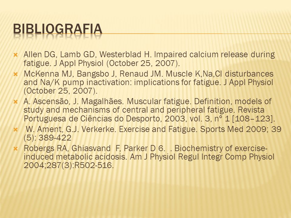 Bibliografia Allen DG, Lamb GD, Westerblad H. Impaired calcium release during fatigue. J Appl Physiol (October 25, 2007).